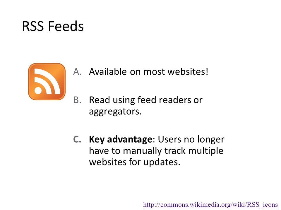RSS Feeds A.Available on most websites. B.Read using feed readers or aggregators.