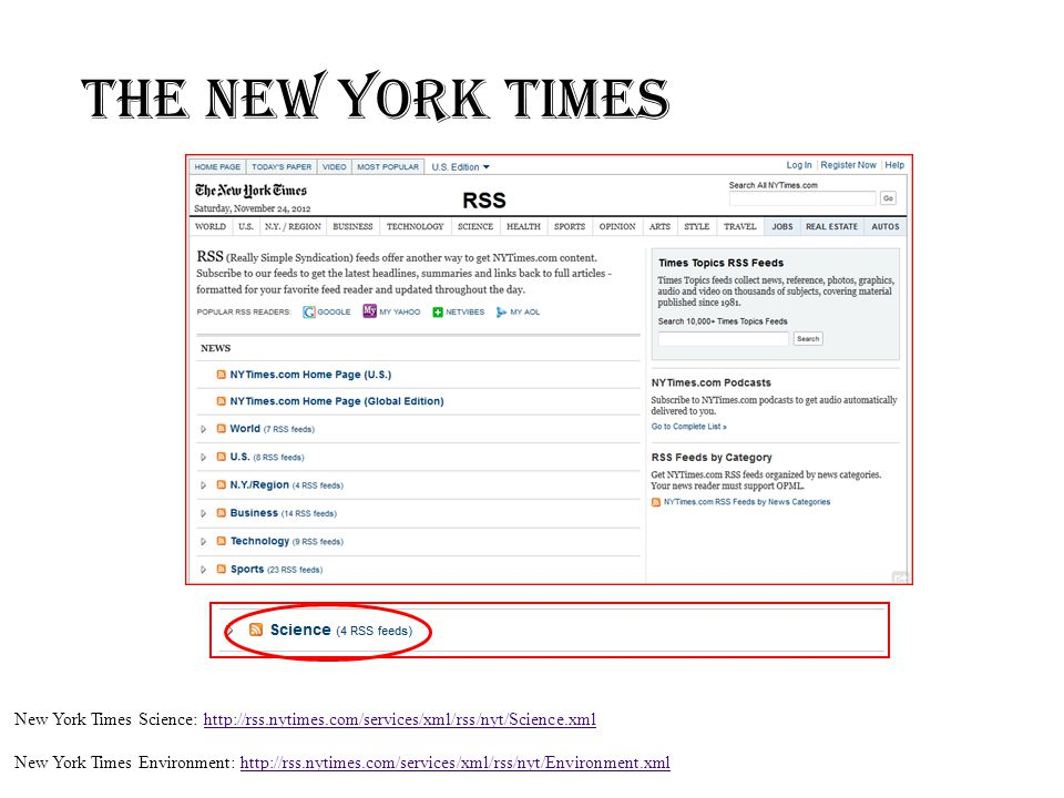The New York Times New York Times Science: http://rss.nytimes.com/services/xml/rss/nyt/Science.xmlhttp://rss.nytimes.com/services/xml/rss/nyt/Science.xml New York Times Environment: http://rss.nytimes.com/services/xml/rss/nyt/Environment.xmlhttp://rss.nytimes.com/services/xml/rss/nyt/Environment.xml