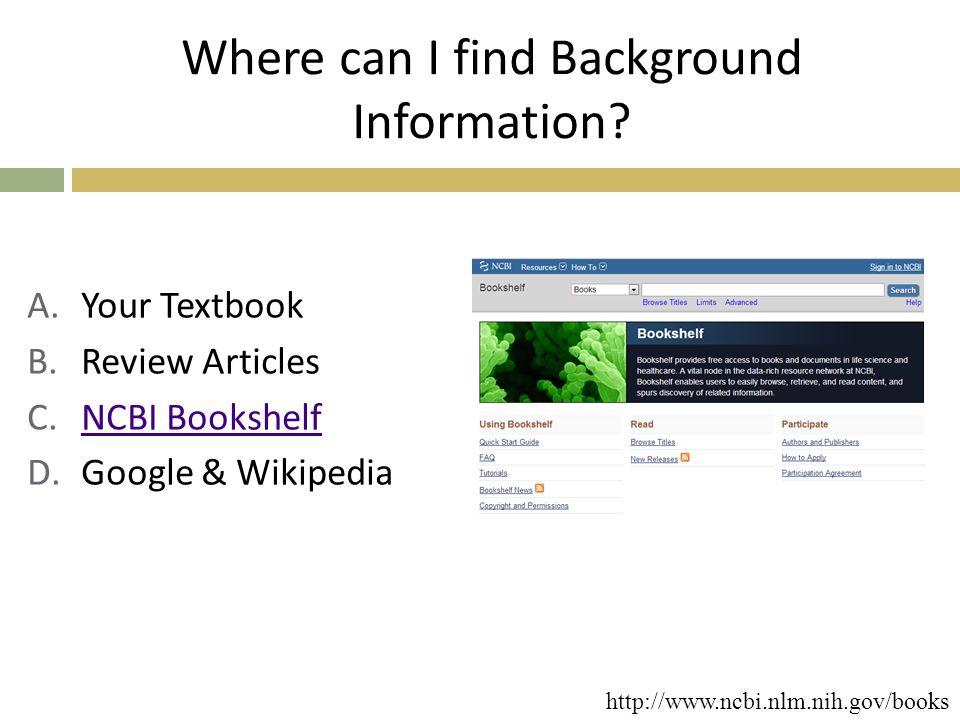 Best Places for Primary Literature PubMed (Citation Database) http://www.ncbi.nlm.nih.gov/pubmed/ PubMed Central (Full text journal articles) http://www.ncbi.nlm.nih.gov/pmc/ Google Scholar http://scholar.google.com/ Science Direct http://www.sciencedirect.com/