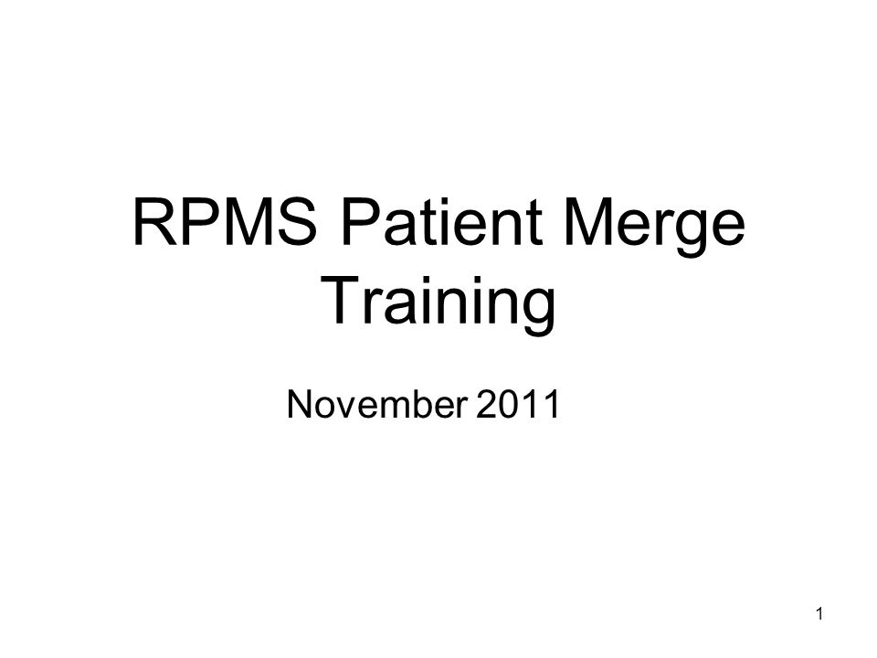 1 1 RPMS Patient Merge Training November 2011