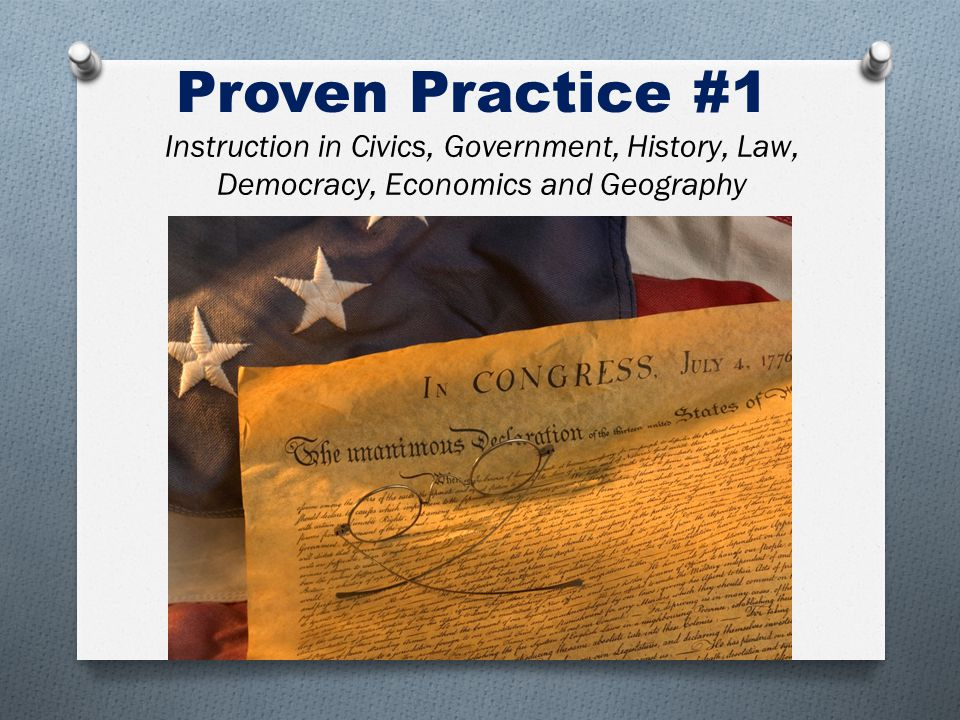 Proven Practice #1 Instruction in Civics, Government, History, Law, Democracy, Economics and Geography