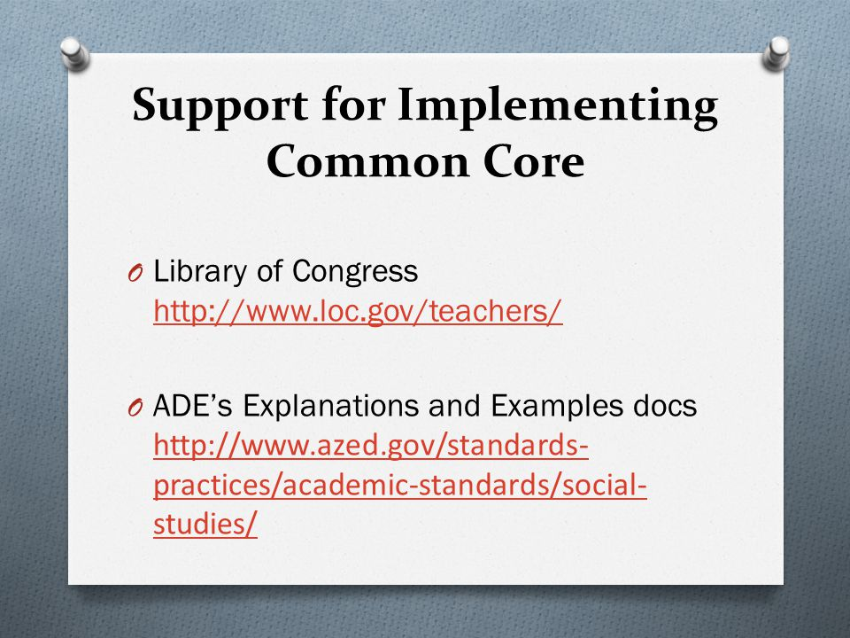 Support for Implementing Common Core O Library of Congress http://www.loc.gov/teachers/ http://www.loc.gov/teachers/ O ADE's Explanations and Examples