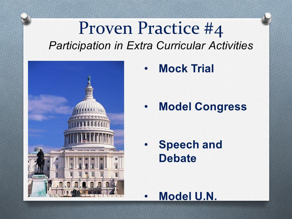 Proven Practice #4 Participation in Extra Curricular Activities Mock Trial Model Congress Speech and Debate Model U.N.