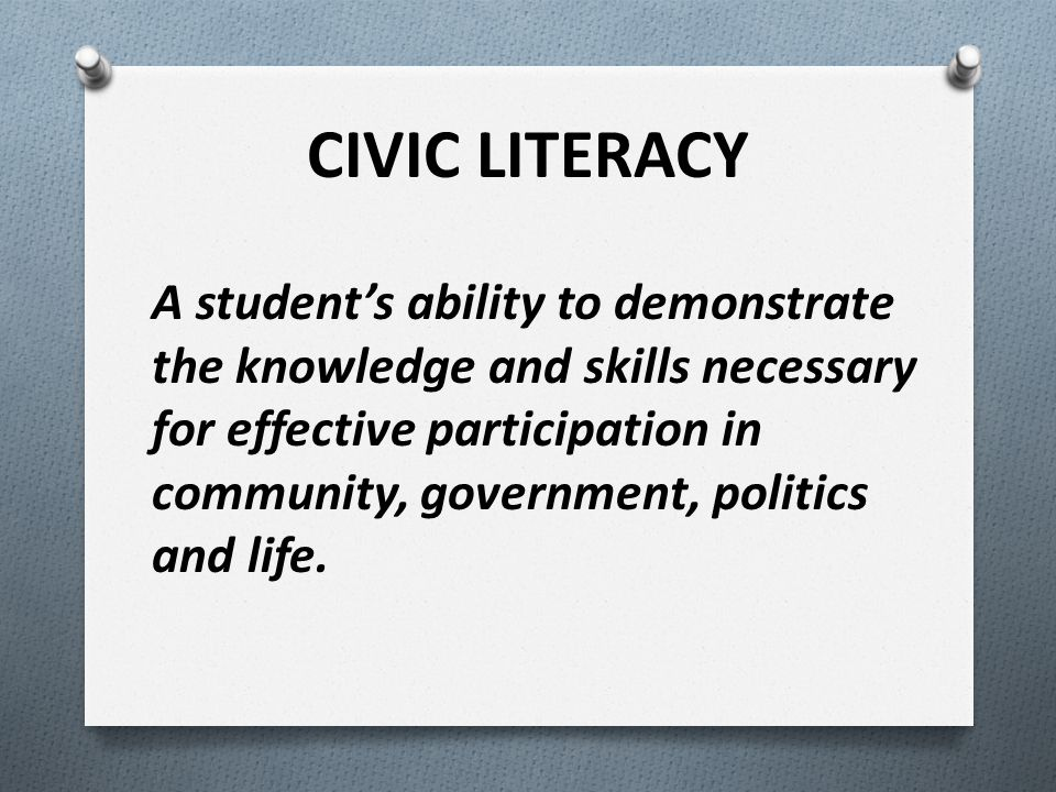 A student's ability to demonstrate the knowledge and skills necessary for effective participation in community, government, politics and life. CIVIC L