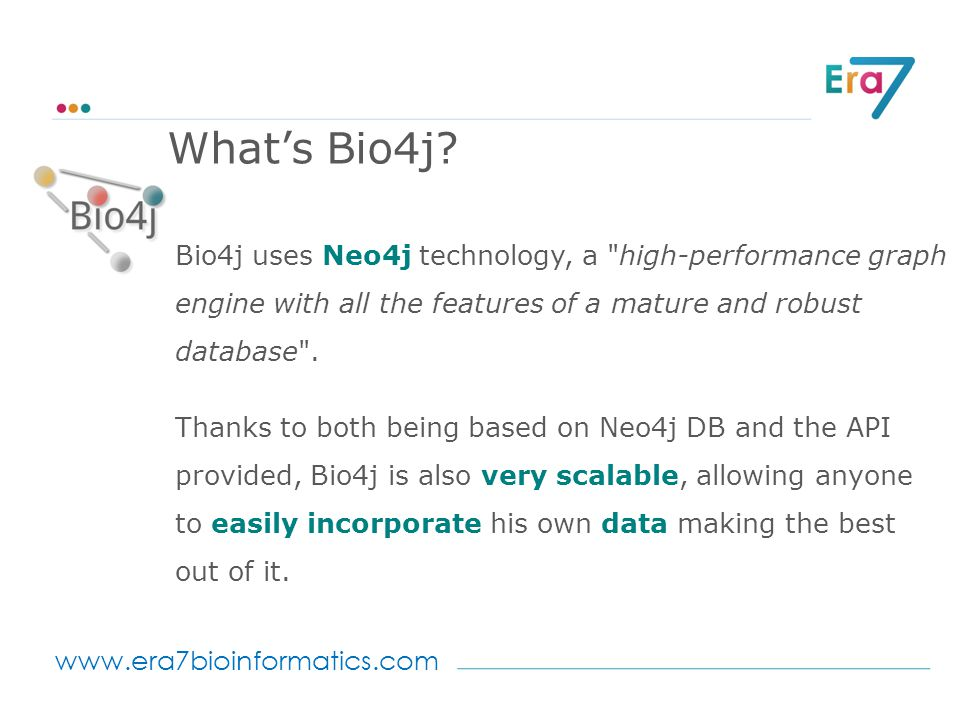 www.era7bioinformatics.com Bio4j uses Neo4j technology, a high-performance graph engine with all the features of a mature and robust database .