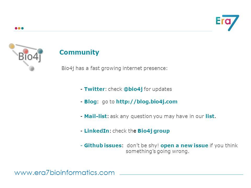 www.era7bioinformatics.com Community Bio4j has a fast growing internet presence: - Twitter: check @bio4j for updates - Blog: go to http://blog.bio4j.c