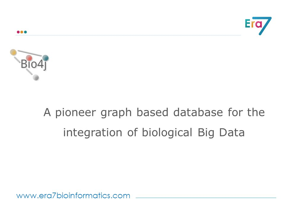 www.era7bioinformatics.com A pioneer graph based database for the integration of biological Big Data