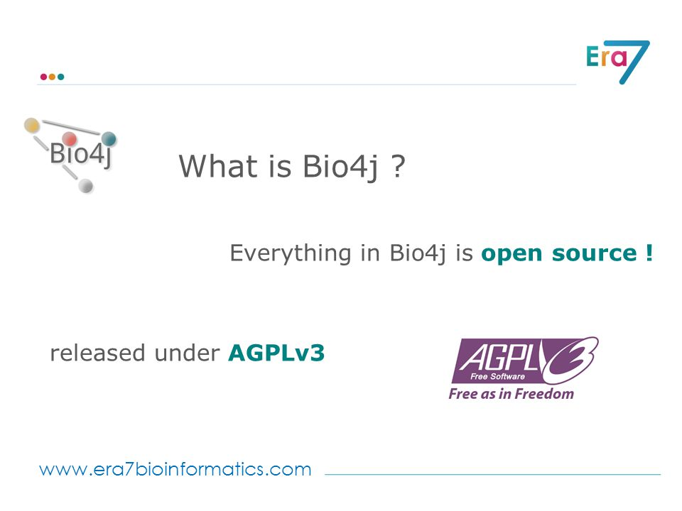 www.era7bioinformatics.com Everything in Bio4j is open source .