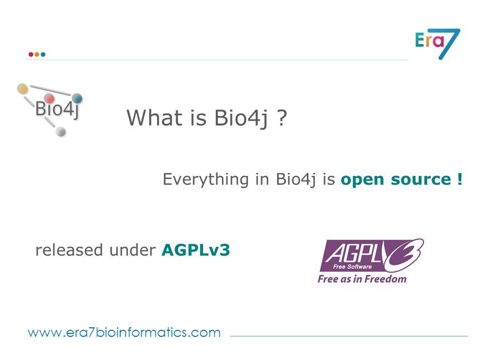 www.era7bioinformatics.com Everything in Bio4j is open source ! released under AGPLv3 What is Bio4j ?