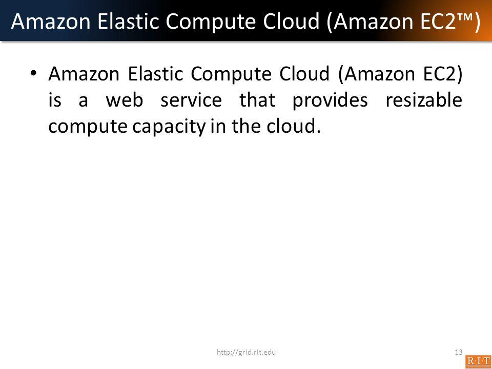 Amazon Elastic Compute Cloud (Amazon EC2™) Amazon Elastic Compute Cloud (Amazon EC2) is a web service that provides resizable compute capacity in the cloud.
