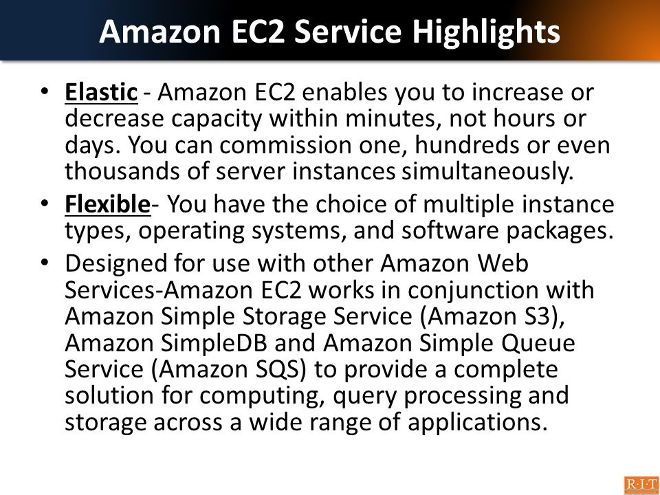 Amazon EC2 Service Highlights Elastic - Amazon EC2 enables you to increase or decrease capacity within minutes, not hours or days. You can commission