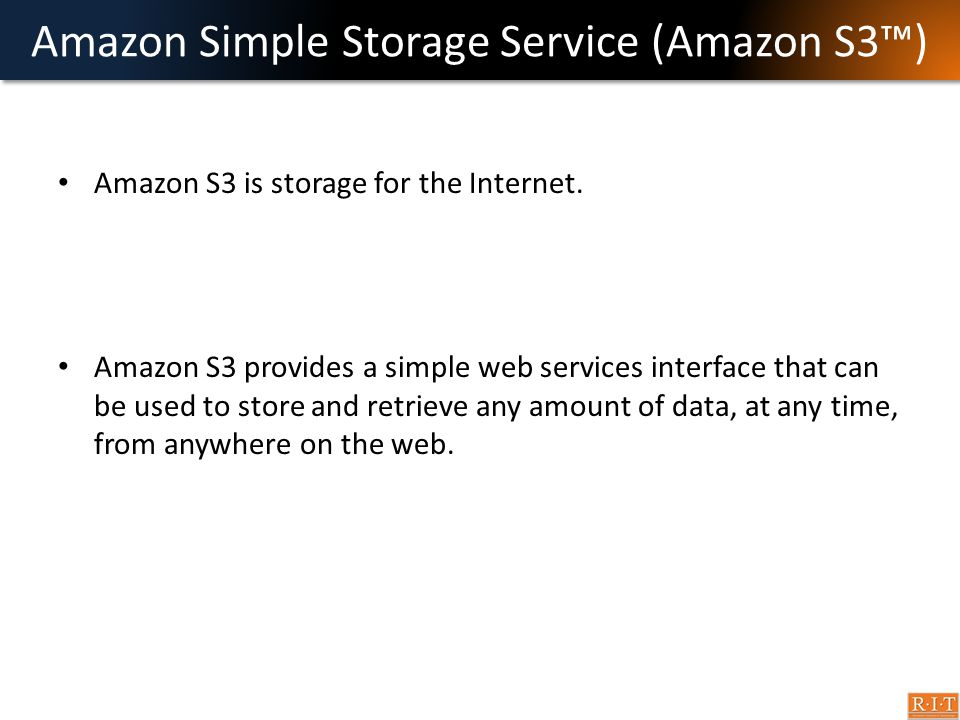 Amazon Simple Storage Service (Amazon S3™) Amazon S3 is storage for the Internet. Amazon S3 provides a simple web services interface that can be used