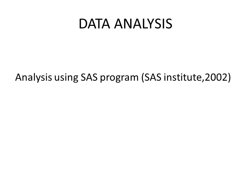 DATA ANALYSIS Analysis using SAS program (SAS institute,2002)