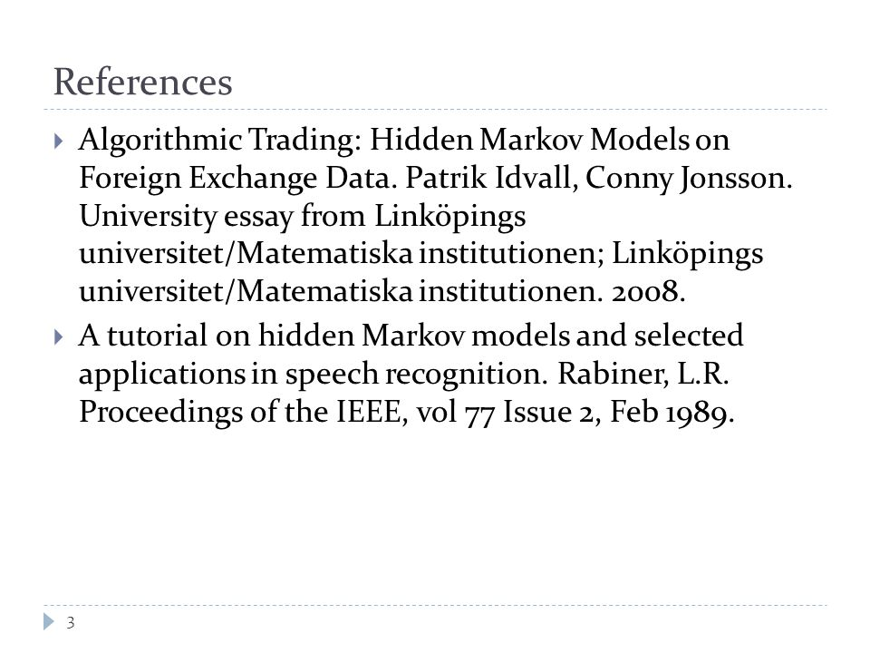 References  Algorithmic Trading: Hidden Markov Models on Foreign Exchange Data.