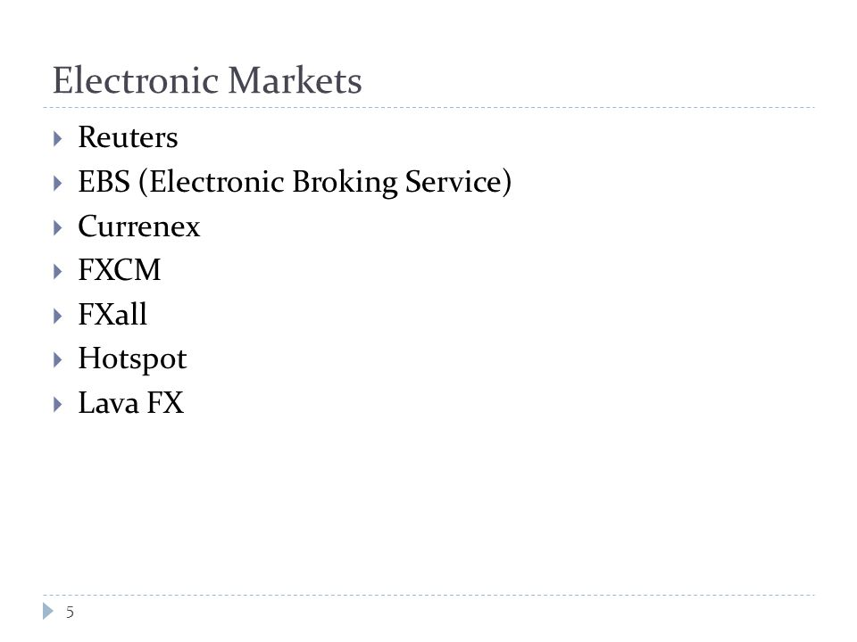 Electronic Markets  Reuters  EBS (Electronic Broking Service)  Currenex  FXCM  FXall  Hotspot  Lava FX 5