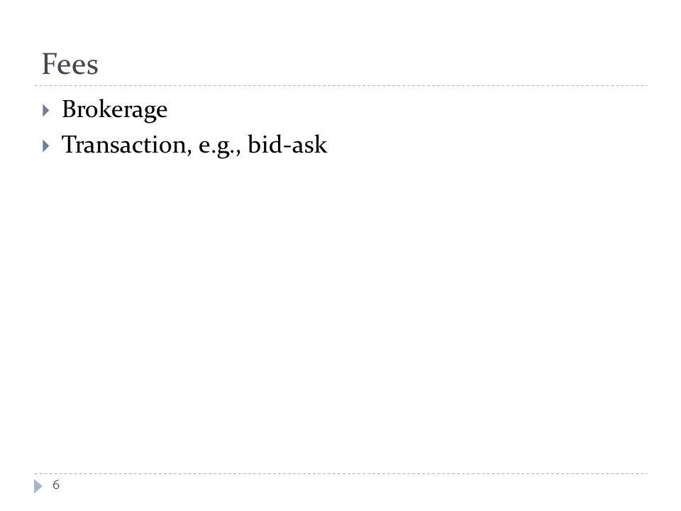 Fees  Brokerage  Transaction, e.g., bid-ask 6