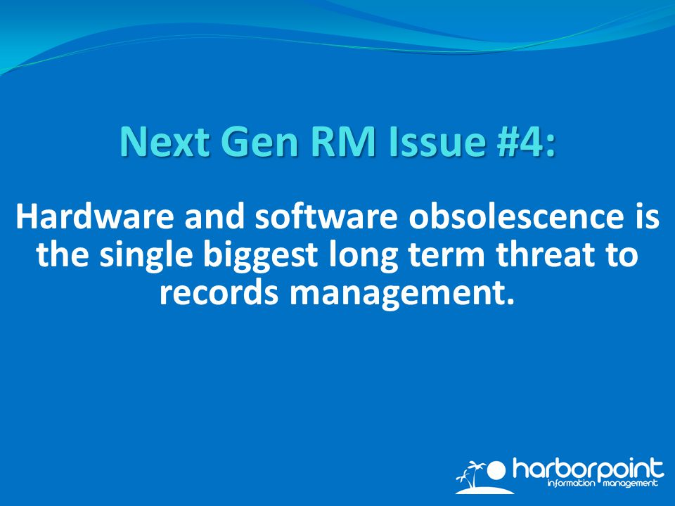 Hardware and software obsolescence is the single biggest long term threat to records management.