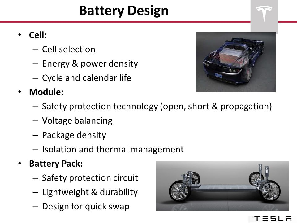 Battery Design Cell: – Cell selection – Energy & power density – Cycle and calendar life Module: – Safety protection technology (open, short & propaga