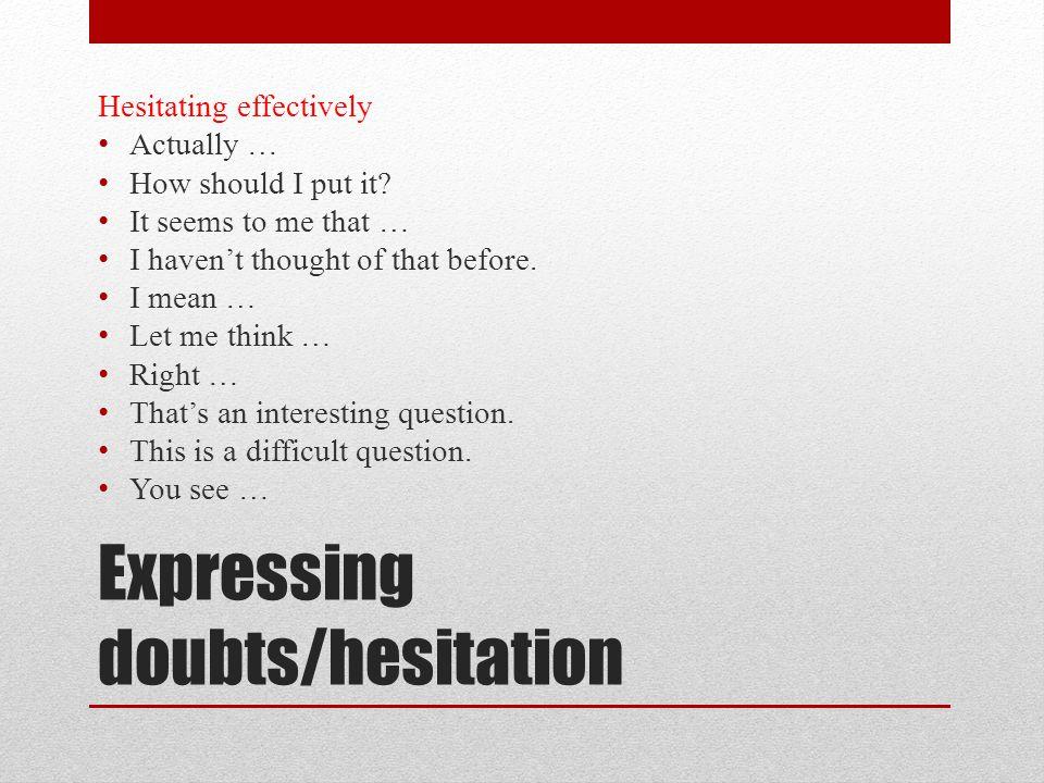 Expressing doubts/hesitation Hesitating effectively Actually … How should I put it.