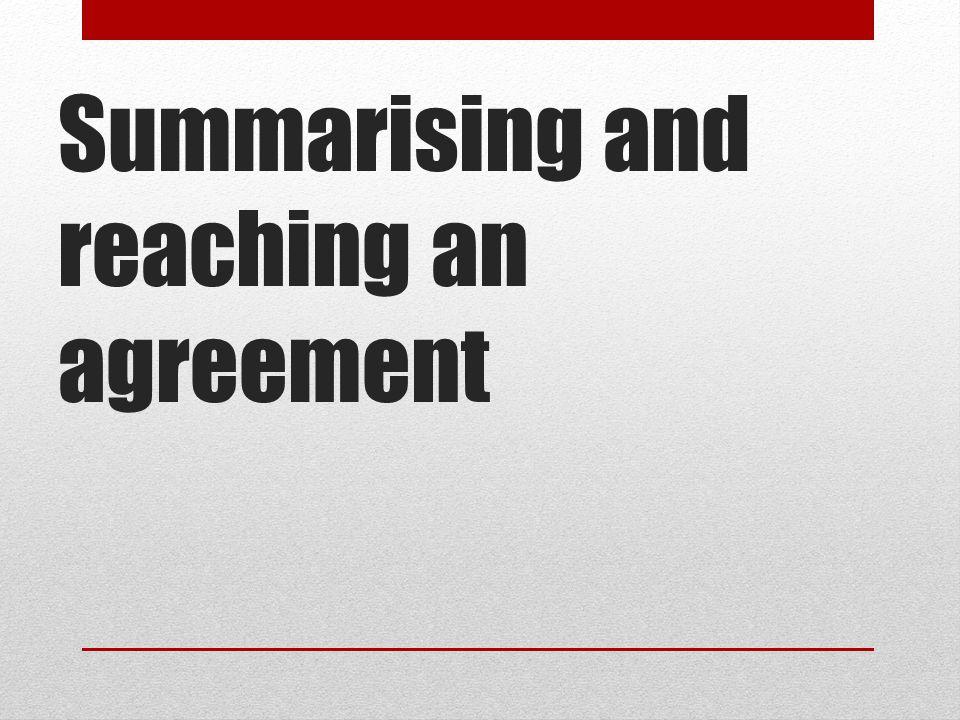 Summarising and reaching an agreement