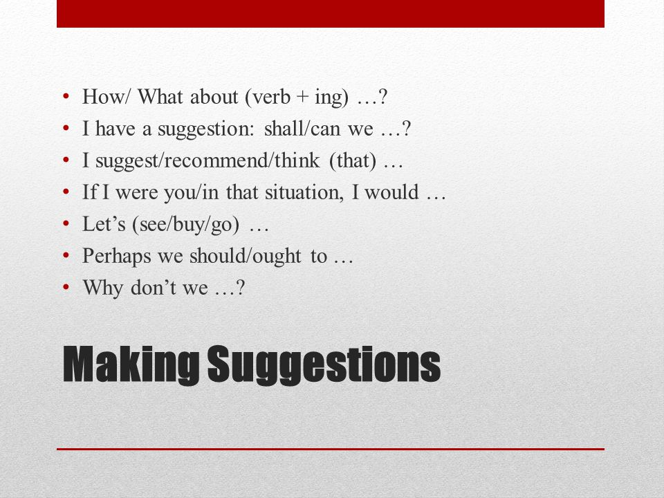 Making Suggestions How/ What about (verb + ing) ….