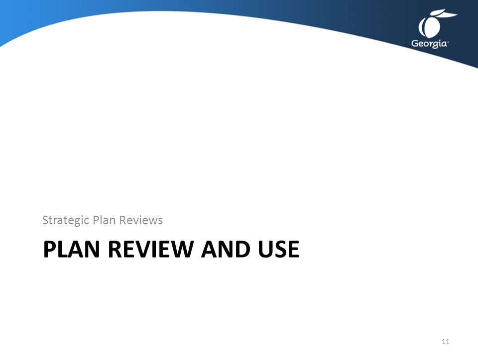 PLAN REVIEW AND USE Strategic Plan Reviews 11