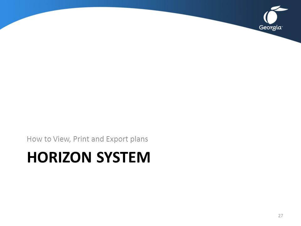 HORIZON SYSTEM How to View, Print and Export plans 27