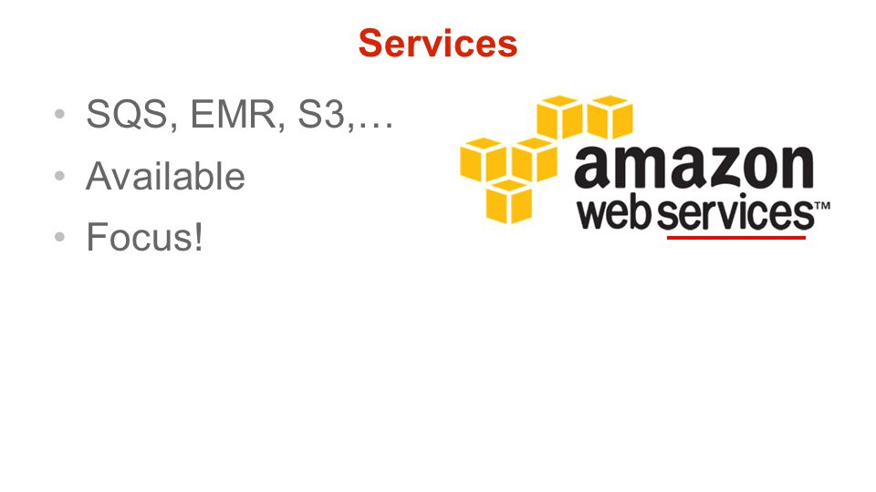 Services SQS, EMR, S3,… Available Focus!
