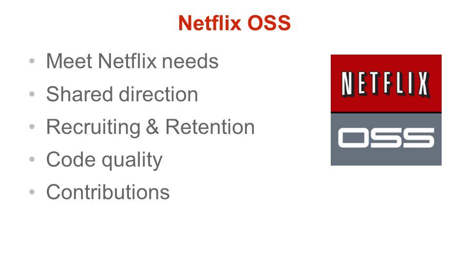 Netflix OSS Meet Netflix needs Shared direction Recruiting & Retention Code quality Contributions