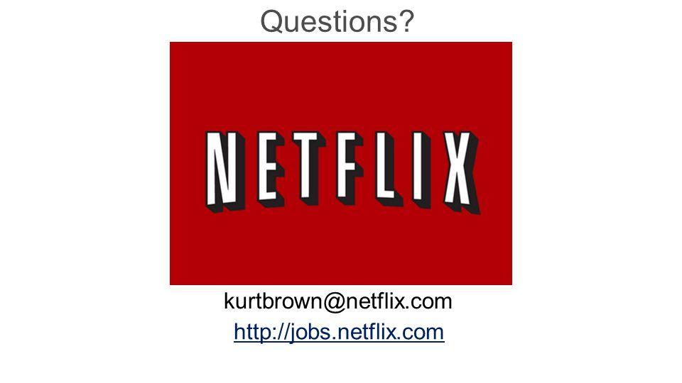 Questions? http://jobs.netflix.com kurtbrown@netflix.com