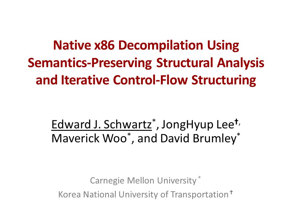 Native x86 Decompilation Using Semantics-Preserving Structural Analysis and Iterative Control-Flow Structuring Edward J.