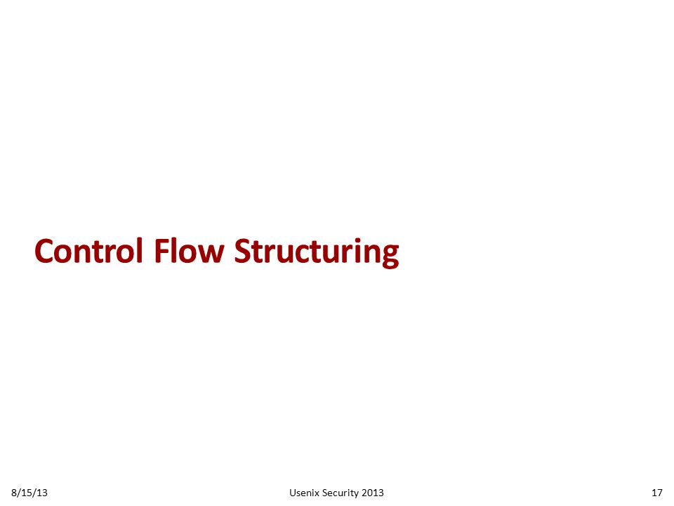 Control Flow Structuring 8/15/13Usenix Security 201317