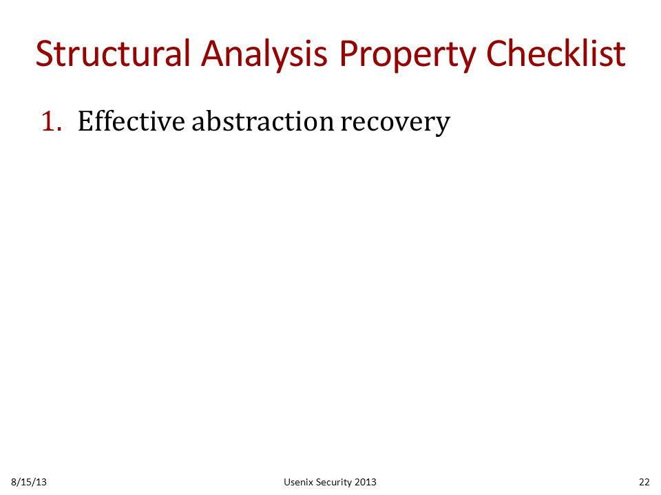 Structural Analysis Property Checklist 1.Effective abstraction recovery 8/15/13Usenix Security 201322