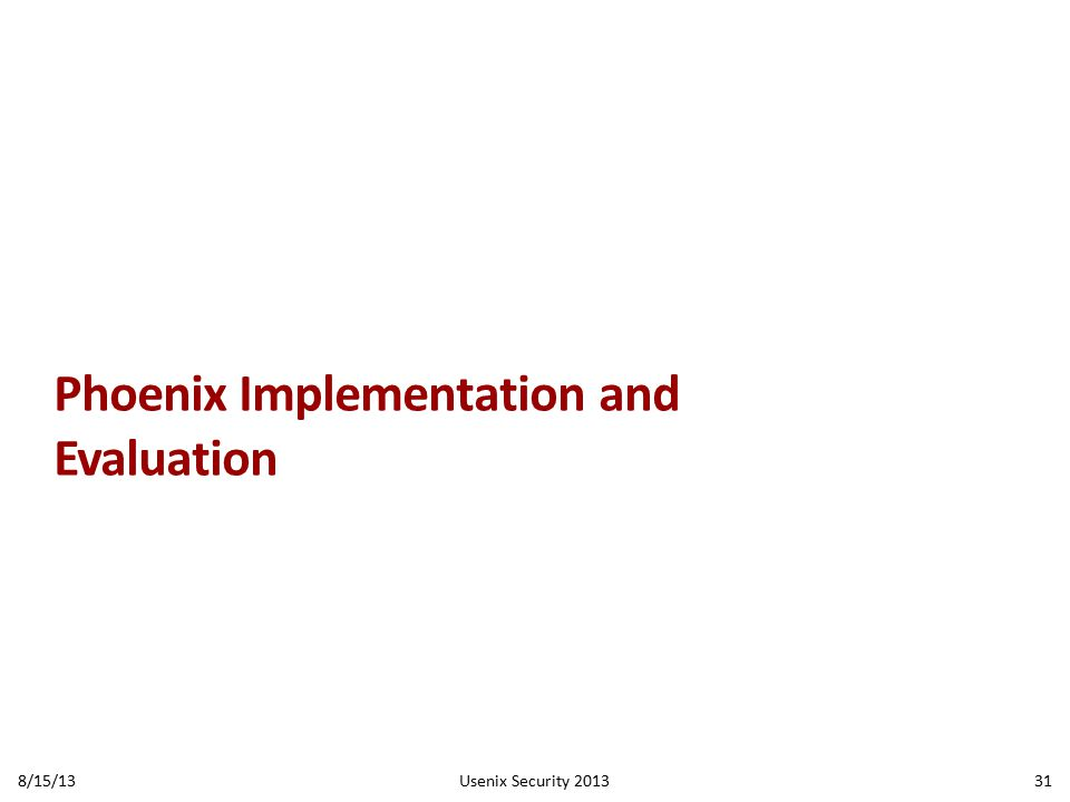 Phoenix Implementation and Evaluation 8/15/13Usenix Security 201331