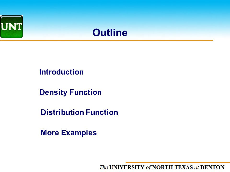 The UNIVERSITY of NORTH CAROLINA at CHAPEL HILL Outline Introduction Density Function Distribution Function More Examples