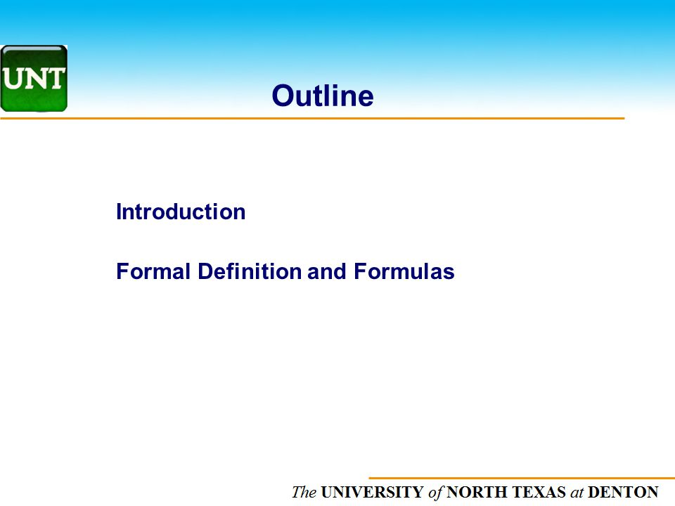 The UNIVERSITY of NORTH CAROLINA at CHAPEL HILL Outline Introduction Formal Definition and Formulas