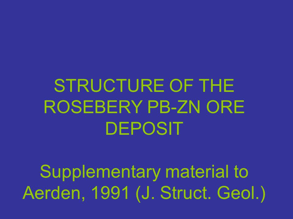 STRUCTURE OF THE ROSEBERY PB-ZN ORE DEPOSIT Supplementary material to Aerden, 1991 (J.