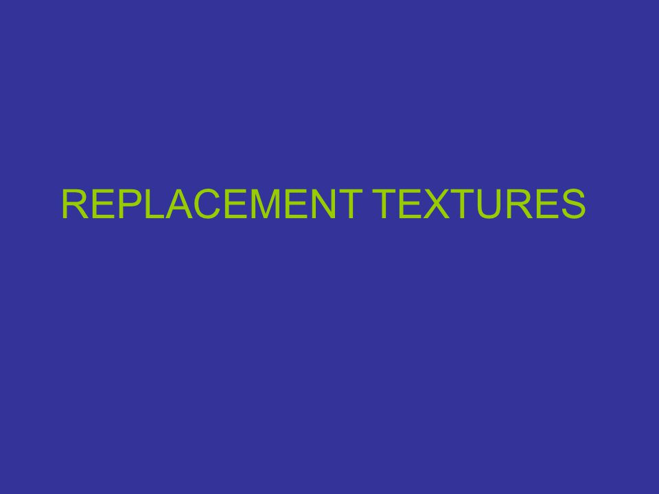 REPLACEMENT TEXTURES