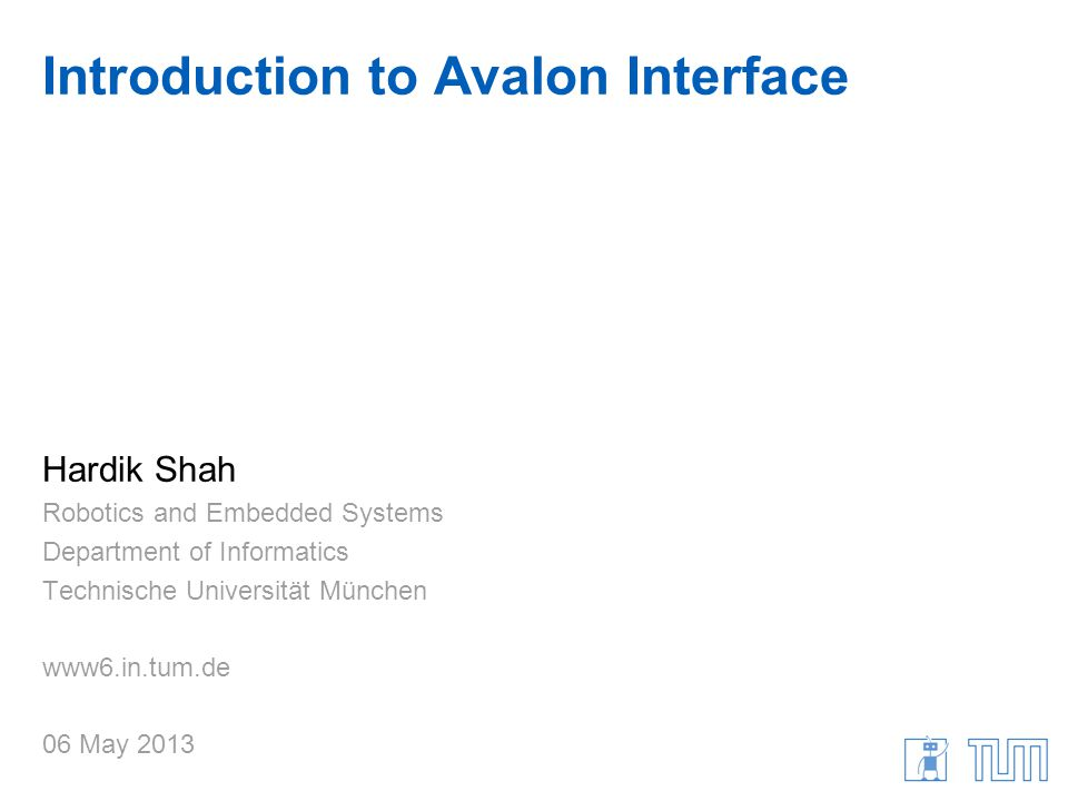 Introduction to Avalon Interface Hardik Shah Robotics and Embedded Systems Department of Informatics Technische Universität München www6.in.tum.de 06 May 2013
