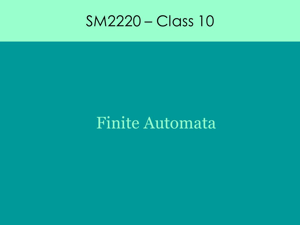 SM2220 – Class 10 Finite Automata