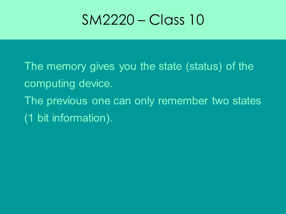SM2220 – Class 10 The memory gives you the state (status) of the computing device.