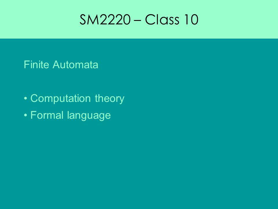 SM2220 – Class 10 Finite Automata Computation theory Formal language
