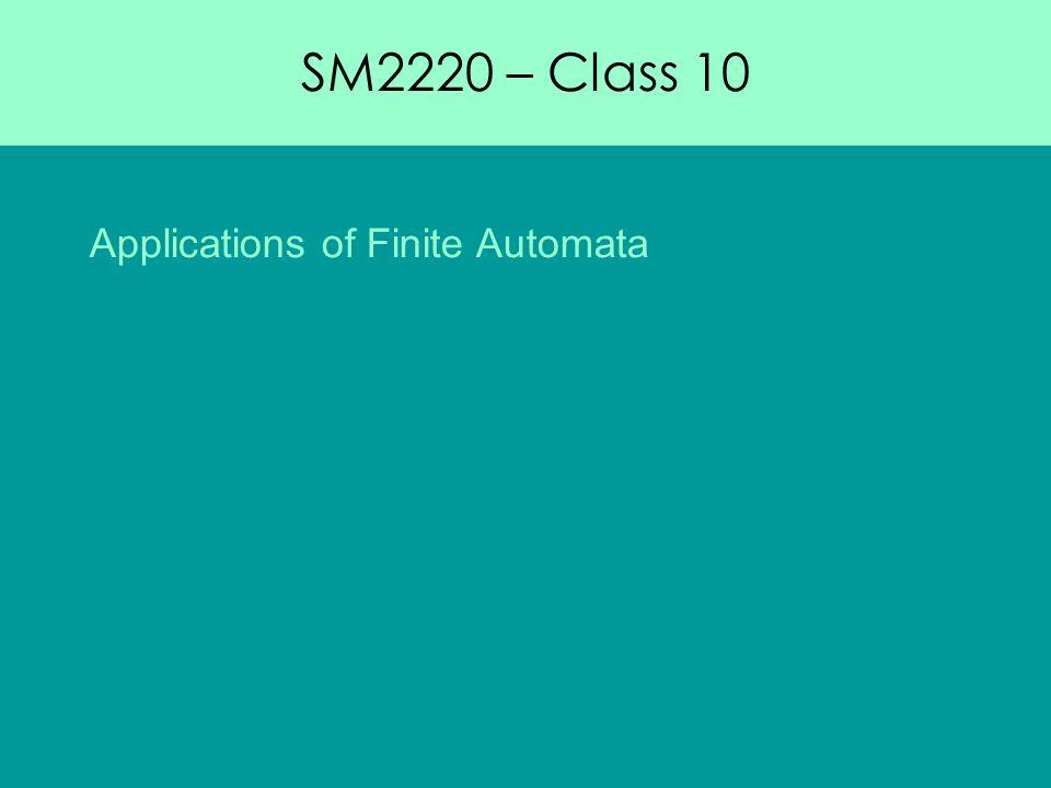 SM2220 – Class 10 Applications of Finite Automata