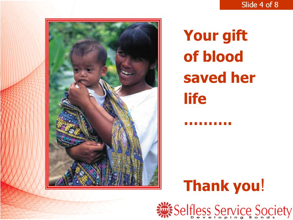 Your gift of blood saved her life ………. Thank you ! Slide 4 of 8