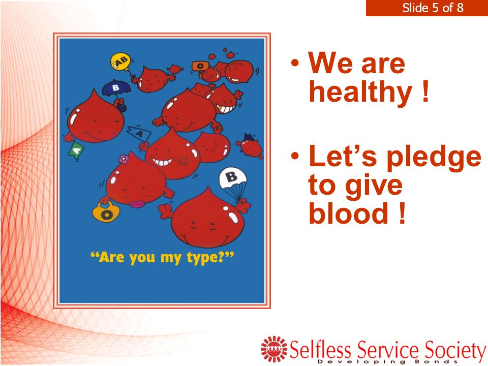 We are healthy ! Let's pledge to give blood ! Slide 5 of 8