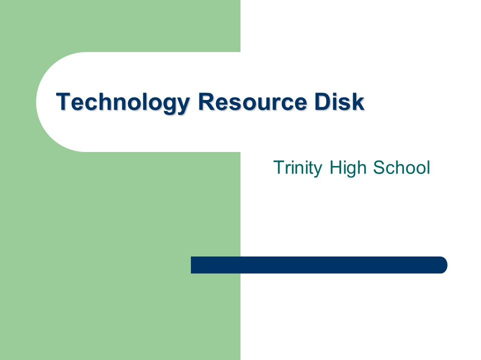 Technology Resource Disk Trinity High School