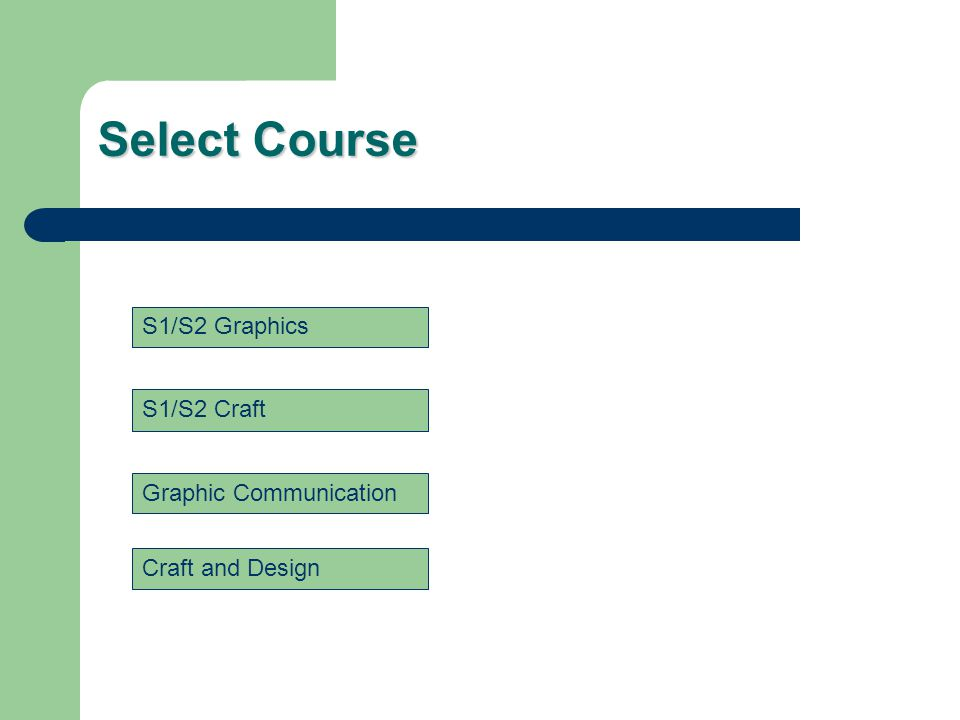 Select Course Graphic Communication Craft and Design S1/S2 Graphics S1/S2 Craft