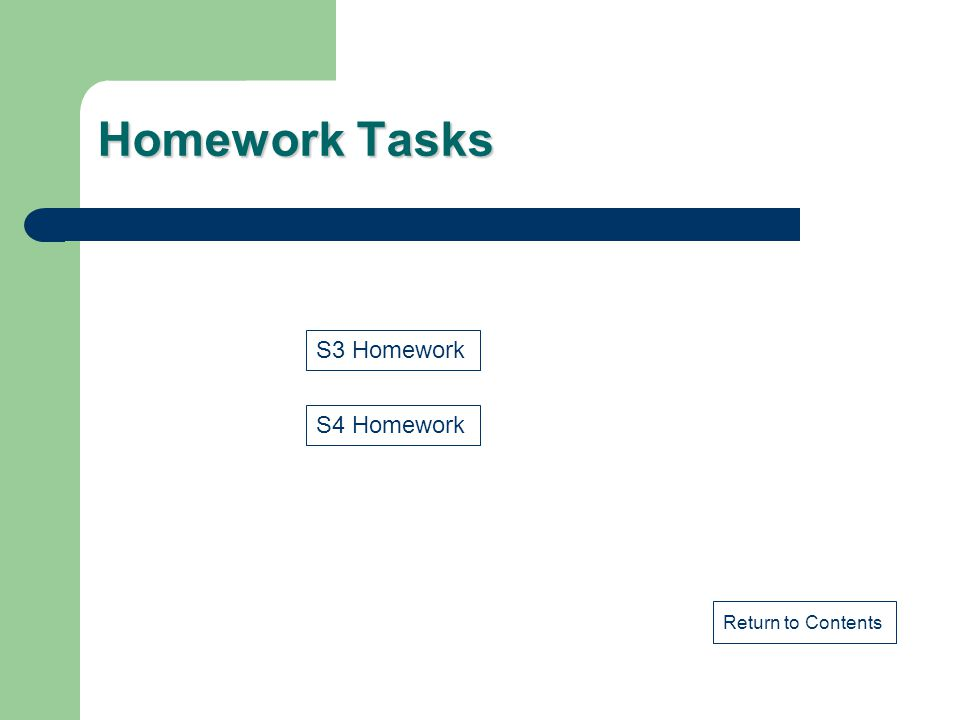 Homework Tasks Return to Contents S4 Homework S3 Homework