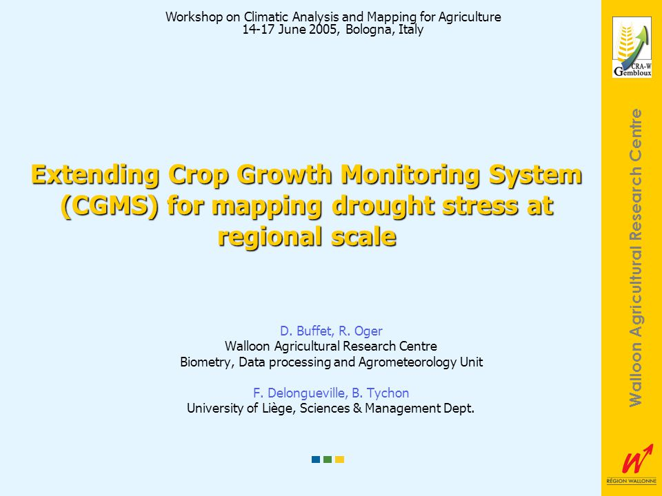 Walloon Agricultural Research Centre Extending Crop Growth Monitoring System (CGMS) for mapping drought stress at regional scale D.