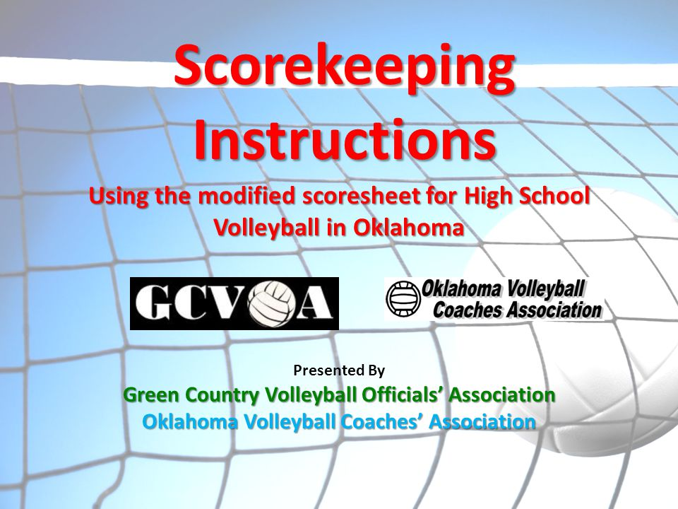 Presented By Green Country Volleyball Officials' Association Oklahoma Volleyball Coaches' Association Scorekeeping Instructions Using the modified sco